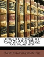 Decisions of the Commissioner of Patents and of the United States Courts in Patent and Trademark Cases, Volumes 138-149