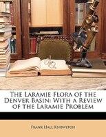 The Laramie Flora of the Denver Basin: With a Review of the Laramie Problem