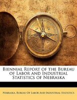 Biennial Report of the Bureau of Labor and Industrial Statistics of Nebraska