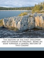 The History Of The First Discovery And Settlement Of Virginia: Being An Essay Towards A General History Of This Colony