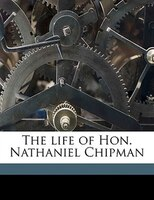 The life of Hon. Nathaniel Chipman
