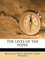 The Lives Of The Popes Volume 1