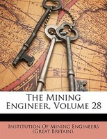 The Mining Engineer, Volume 28