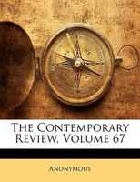 The Contemporary Review, Volume 67