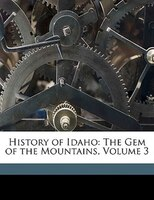 History of Idaho: The Gem of the Mountains, Volume 3