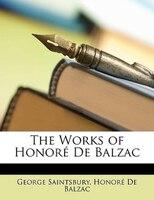 The Works Of Honoré De Balzac - George Saintsbury, Honoré De Balzac