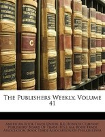 The Publishers Weekly, Volume 41 - R.r. Bowker Company, Publishers' Board Of Trade (u.s.), Am. Book Trade Association