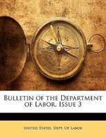 Bulletin Of The Department Of Labor, Issue 3 - United States. Dept. Of Labor