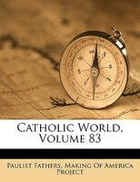 Catholic World, Volume 83 - Paulist Fathers, Making Of America Project