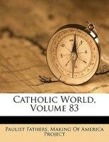 Catholic World, Volume 83 - Paulist Fathers, Making Of America Project