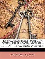 La Traction Électrique Sur Voies Ferrées: Voie--matériel Roulant--traction, Volume 1 - André Blondel, F Paul-Dubois