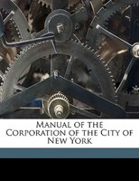 Manual Of The Corporation Of The City Of New York - D T Valentine