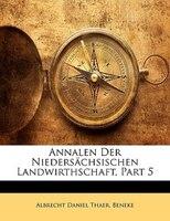 Annalen Der Niedersächsischen Landwirthschaft, Part 5 - Albrecht Daniel Thaer, Albrecht Daniel Beneke