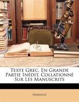 Texte Grec, En Grande Partie Inédit, Collationné Sur Les Manuscrits - Oribasius