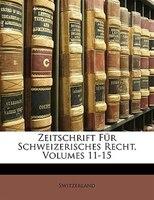 Zeitschrift Fur Schweizerisches Recht, Volumes 11-15 - Switzerland