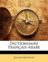 Dictionnaire Français-arabe - Ellious Bocthor