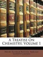 A Treatise On Chemistry, Volume 1 - Henry Enfield Roscoe, Harold Govett Colman