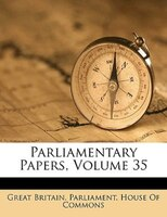 Parliamentary Papers, Volume 35 - Great Britain. Parliament. House Of Comm
