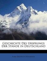 Geschichte Des Ursprungs Der Stände In Deutschland - Karl Dietrich Hüllmann