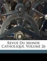 Revue Du Monde Catholique, Volume 26 - Anonymous