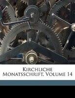 Kirchliche Monatsschrift, Volume 14 - Anonymous