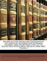 Reports Of Cases Argued And Determined In The Courts Of Exchequer And Exchequer Chamber, From Hilary Term, 6 Will: Iv., To [easter - John Innes Clark Hare, Horace Binney Wallace, Great Britain. Court Of Exchequer Chambe