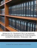 Séances Et Travaux De L'académie Des Sciences Morales Et Politiques, Compte Rendu, Volume 136 - Académie Des Sci Morales Et Politiques