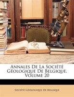 Annales De La Société Géologique De Belgique, Volume 20 - Société Géologique De Belgique