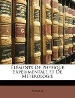 Éléments De Physique Expérimentale Et De Métérologie - Pouillet