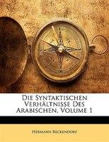Die Syntaktischen Verhältnisse Des Arabischen, Volume 1 - Hermann Reckendorf