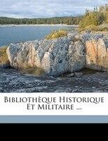 Bibliothèque Historique Et Militaire ... - François Charles Liskenne