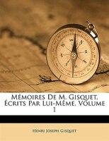 Mémoires De M. Gisquet, Écrits Par Lui-même, Volume 1 - Henri Joseph Gisquet