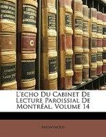 L'echo Du Cabinet De Lecture Paroissial De Montréal, Volume 14 - Anonymous