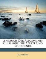 Lehrbuch Der Allgemeinen Chirurgie Fur Aerzte Und Studirende - Franz Knig