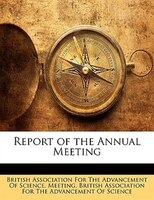 Report Of The Annual Meeting - British Association For The Advancement