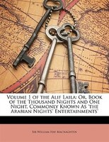 Volume 1 Of The Alif Laila: Or, Book Of The Thousand Nights And One Night, Commonly Known As 'the Arabian - William Hay MacNaghten