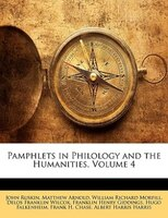 Pamphlets In Philology And The Humanities, Volume 4 - John Ruskin, Matthew Arnold, William Richard Morfill