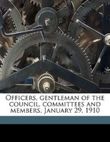 Officers, Gentleman Of The Council, Committees And Members, January 29, 1910