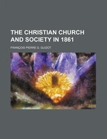 The Christian Church And Society In 1861 - François Pierre G. Guizot