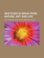 Sketches In Spain From Nature, Art And Life