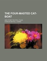 The Four-masted Cat-boat; And Other Truthful Tales