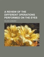 A Review Of The Different Operations Performed On The Eyes