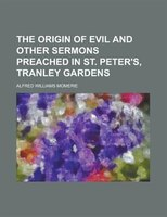 The Origin Of Evil And Other Sermons Preached In St. Peter's, Tranley Gardens