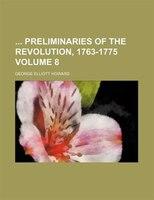 Preliminaries Of The Revolution, 1763-1775 Volume 8
