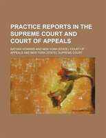Practice Reports In The Supreme Court And Court Of Appeals (volume 27)