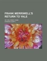 Frank Merriwell's Return To Yale; Or, Welcomed Home