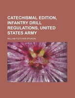 Catechismal Edition, Infantry Drill Regulations, United States Army