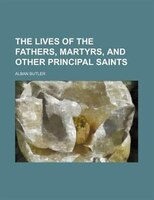 The Lives Of The Fathers, Martyrs, And Other Principal Saints (volume 2)