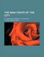 The Man-traps Of The City; A Young Man's Warning To Young Men