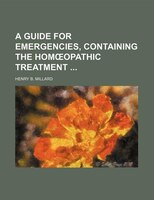 A Guide For Emergencies, Containing The Homoopathic Treatment